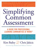 Simplifying Common Assessment  A Guide for Professional Learning Communities at Work  How Teadchers Can Develop Effective and Efficient Assessments