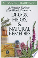 A Physician Explains Ellen White S Counsel On Drugs Herbs And Natural Remedies