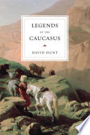 Legends of the Caucasus Unknown Among English Speakers Which Includes Myths Legends