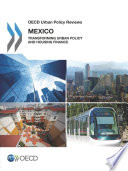 OECD Urban Policy Reviews OECD Urban Policy Reviews  Mexico 2015 Transforming Urban Policy and Housing Finance
