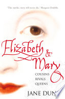 Elizabeth and Mary: Cousins, Rivals, Queens by Jane Dunn