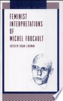 Feminist Interpretations of Michel Foucault