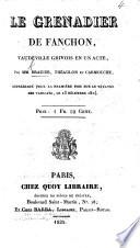 Le Grenadier de Fanchon, vaudeville grivois en un acte, par MM. Brazier, Théaulon et Carmouche, etc