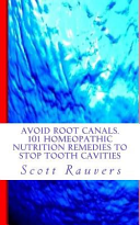 Avoid Root Canals. 101 Homeopathic Nutrition Remedies to Stop Tooth Cavities