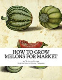 How to Grow Melons for Market