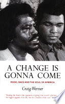 A Change Is Gonna Come: Music, Race And The Soul Of America by Craig Werner
