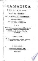 Gram  tica que contiene reglas faciles para pronunciar  y aprender metodicamente la lengua inglesa  con muchas observaciones y notas cr  ticas de los mas c  lebres autores puramente Ingleses  especialmente de Lowth  Priestley  y Trinder