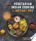 Vegetarian Indian Cooking with Your Instant Pot