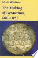 The Making of Byzantium  600 1025
