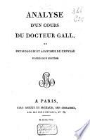 Analyse d un cours du docteur Gall  ou Physiologie et anatomie du cerveau d apr  s son syst  me