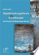 Objektbeziehungstheorie und Kunsttherapie bei Anorexia mit Body Image St   rung
