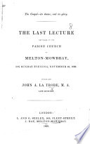 The Gospel its Shame  and Its Glory  The Last Lecture  on Rom  I  16   Delivered in the Parish Church of Melton Mowbray by     J  A  La Trobe  Late Lecturer