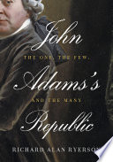 John Adams's Republic The One, the Few, and the Many
