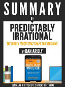 Summary Of  Predictably Irrational  The Hidden Forces That Shape Our Decisions   By Dan Ariely