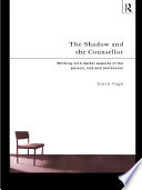 The Shadow And The Counsellor : the darker side to ourselves that we do...