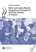 Working Together  Skills and Labour Market Integration of Immigrants and their Children in Sweden