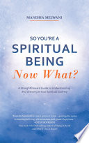So You Re A Spiritual Being Now What