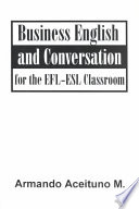 Business English and Conversation for the EFL-ESL Classroom