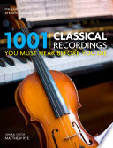 1001 Classical Recordings You Must Hear Before You Die And Present Providing A Critical