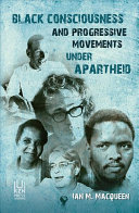 Black Consciousness and Progressive Movements Under Apartheid Discourse In A Continuum Of Resistance