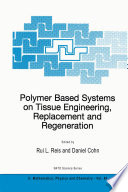Polymer Based Systems on Tissue Engineering  Replacement and Regeneration