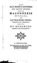 Book Les plus secrets mystères des hauts grades de la maçonnerie dévoilés ; ou Le vrai Rose-Croix, traduit de l'anglois ; suivi du Noachite, traduit de l'allemand
