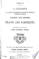 A catalogue of a     collection of upwards of twenty six thousand ancient and modern tracts and pamphlets  collected and arranged by John Russell Smith  On sale