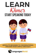 Learn Khmer: Start Speaking Today. Absolute Beginner to Conversational Speaker Made Simple and Easy!