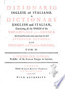 Dizionario Italiano Ed Inglese  A Dictionary Italian and English  Containing All the Words of the Vocabulary Della Crusca and Several Hundred More Taken from the Most Approved Authors  with Proverbs and Familiar Phrases  to which is Prefix d a Table of Authors  Quoted in this Work    By Ferdinand Altieri