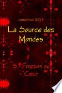 La Source des Mondes - 3 - Frappes au C�Òur