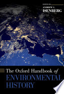 The Oxford Handbook Of Environmental History : emphasis on the field's interaction with...