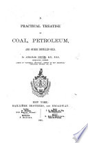 A practical treatise on coal  petroleum  and other distilled oils