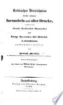 Kritisches Verzeichniss höchst seltener Incunabeln und alter Drucke, welche in der ehemals Kurfürstlich-Mainzischen jetzt Königl. Bayerischen Hof-Bibliothek in Aschaffenburg aufbewahrt werden ... Nebst Bemerkungen aus einem von W. Heinse hinterlassenen Manuscripte