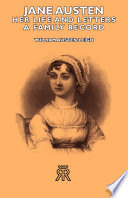 Jane Austen - Her Life and Letters - A Family Record by William Austen-Leigh