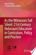 As The Witnesses Fall Silent 21st Century Holocaust Education In Curriculum Policy And Practice