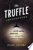 The Truffle Underground: A Tale of Mystery, Mayhem, and Manipulation in the Shadowy Market of the World's Most Expensive Fungus