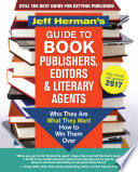 Jeff Herman's Guide to Book Publishers, Editors & Literary Agents 2017 Who They Are, What They Want, How to Win Them Over