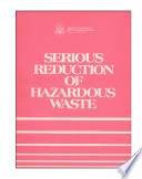 Serious reduction of hazardous waste : for pollution prevention and industrial efficiency.