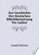 Zur Geschichte Der Deutschen Bibel?bersetzung Vor Luther