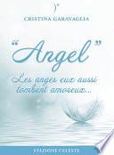 Angel - Les Anges Eux Aussi Tombent Amoureux par Cristina Garavaglia