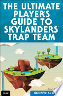 The Ultimate Player s Guide to Skylanders Trap Team  Unofficial Guide