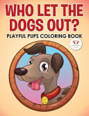 Who Let The Dogs Out Playful Pups Coloring Book