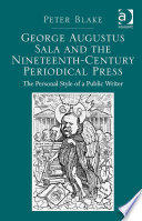 George Augustus Sala and the Nineteenth Century Periodical Press