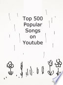 Top 500 Popular Songs On Youtube