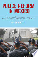 Police Reform in Mexico Recognized Since The Early 1990s But