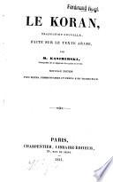Le Koran, traduction nouvelle, faite sur le text arabe, par M. Kasimirski
