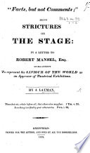 Facts but not comments     being strictures on the stage  in a letter to Robert Mansel  Esq  on his attempt to represent the Saviour of the world as an approver of theatrical exhibitions  By a layman