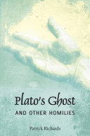 Plato's Ghost and other homolies As Though To Each Alone With A Touch