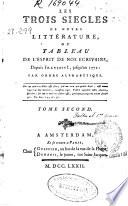 Les trois siecles de notre litt  rature ou Tableau de l esprit de nos   crivains depuis Fran  ois I  Jusqu en 1772