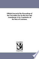Official Journal of the Proceedings of the Convention for the Revision and Amendment of the Constitution of the State of Louisiana. By Authority